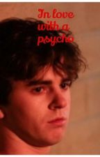 In love with a psycho  by willywonkababygirl