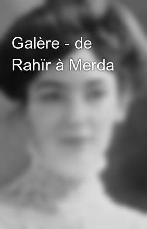Galère - de Rahïr à Merda by Becklivet