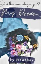 My Dream. by Heather10115