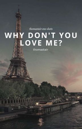 Why Don't You Love Me? ↠ Thomastair One-Shots Book by thomastair