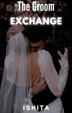 The Groom Exchange ✓ by ishitakibaatein