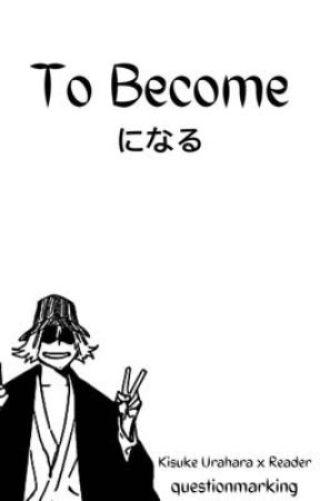 To Become ᛂ Kisuke Urahara x Reader by questionmarking