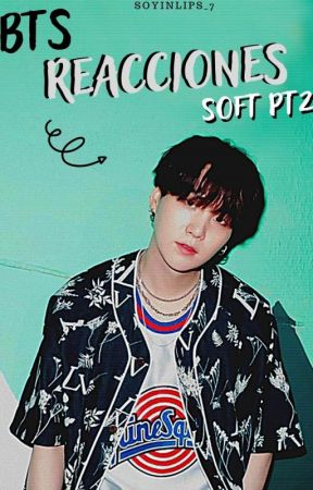 Reacciones Soft pt.2↪【BTS】 by SoyinLips_7