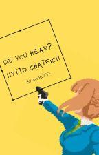 did you hear? ||yttd chatfic|| by Dogey07