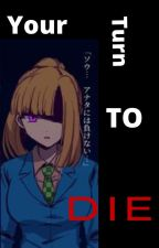 Your turn to die x Reader by sh_njo