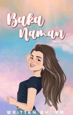 BAKA NAMAN BOOK 1 by RandellMataga