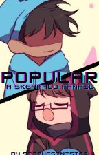 Popular (MCYT Skephalo Fanfic)〈COMPLETED〉 by ThatAmazingSis