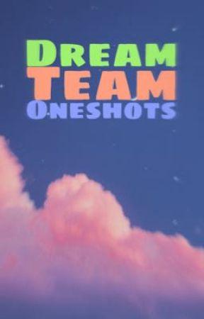 Dream Team Oneshots by ringpopprince