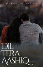 Dil Tera Aashiq (REWRITING) by Henuviya_Sheikh