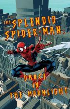 The Splendid Spider-Man: Dance in the Moonlight by RoitheOG