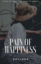 Pain Of Hapiness (Coming Soon) by Azydexes
