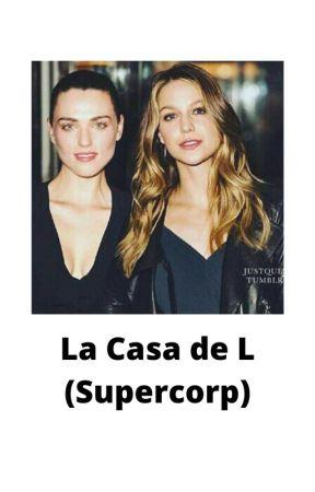 La Casa de L (Supercorp) by FatimaQuirozReyes