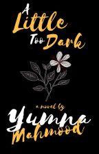 A Little Too Dark by Intheheadofyumna