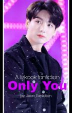 Only You   Lizkook    Short Fanfic [COMPLETED✔️] by Jeon_Fanfiction
