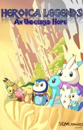 Heroica Legends: An Undesired Hope (Pokemon Fanfiction) by SGMijumaru