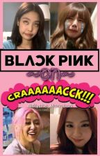 BLACKPINK on Crack by Blythe_Chaeyoungie