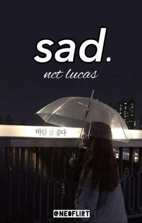 [✔] sad. » nct lucas x fem!reader by NE0FLIRT