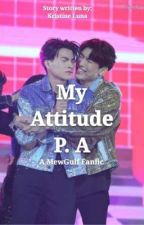 """""""My Attitude P.A"""" (Completed)  by lunamagines"""