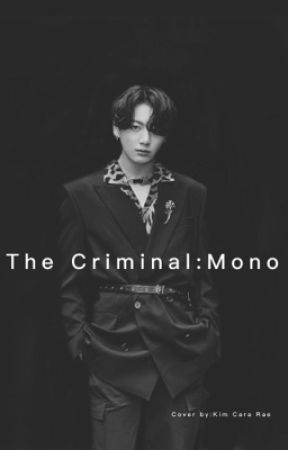 The Criminal:Mono(Completed) by Kim_Cara_Rae