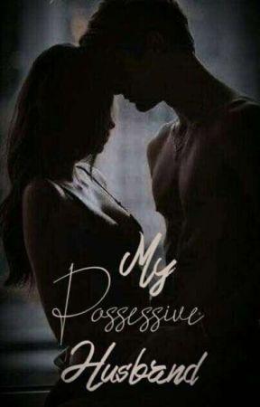 My Possessive Husband[Husband Series #1] [COMPLETED!] by Kuya_Jake07