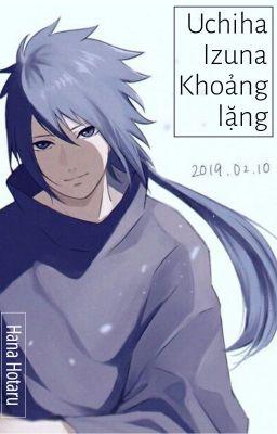 Đọc truyện [Naruto fanfiction] Uchiha Izuna - Khoảng lặng