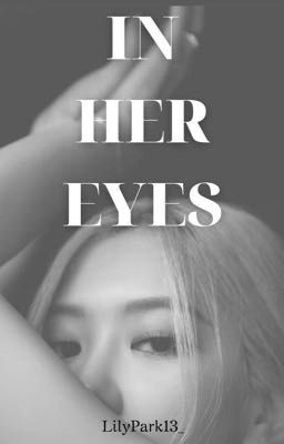 CHAELICE - In Her Eyes (Longfic real life + Oneshot ngoại truyện)