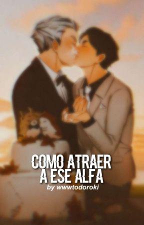 Cómo atraer a ese Alfa,, 𝙚𝙢𝙞𝙡𝙞𝙖𝙘𝙤 by wwwtodoroki