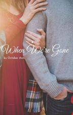 When We're Gone by octoberreads1
