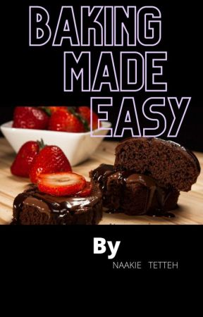 Baking Made Easy(Ongoing) by Naa_Kie
