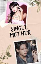 SINGLE MOTHER by koooooookieeeeeee