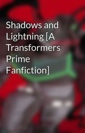Shadows and Lightning [A Transformers Prime Fanfiction] by saibugs