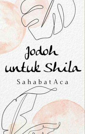 Jodoh untuk Shila by SahabatAca
