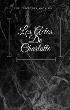Los Actos De Charlotte by Escritora_Anonima_J