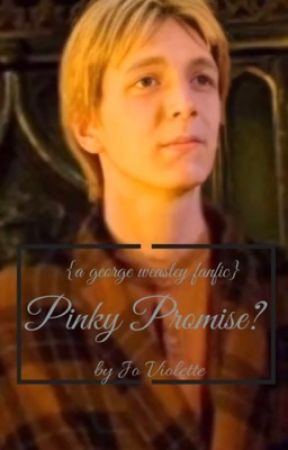 Pinky Promise? (a george weasley fan fic) by joviolette
