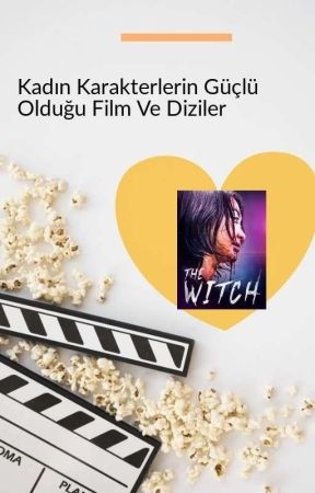 Kadın Karakterlerin Güçlü Olduğu Film Ve Diziler by ironlady0592