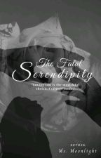 The Fatal Serendipity by Moonlight_Yans