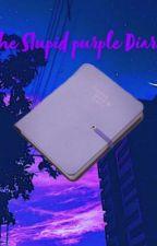 The Stupid Purple Diary by fmlatthispoint