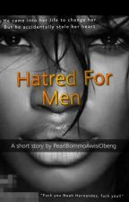 Hatred For Men|✔️ by PearlBommoAwisiObeng