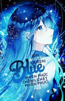 Đọc truyện [Đn JJK/ Jujutsu Kaisen] Blue