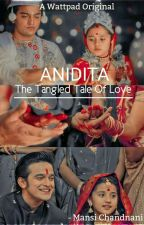 Anidita - The Tangled Tale of Love by mansichandnani