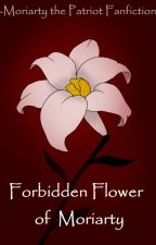 Forbidden Flower of Moriarty    Moriarty the Patriot Fanfiction    by yourtypicalgirl_12