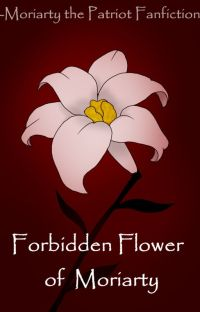 Forbidden Flower of Moriarty || Moriarty the Patriot Fanfiction || cover