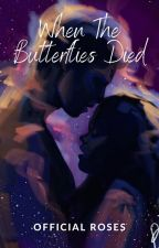 When The Butterflies Died [EDITING] by OfficialRoses