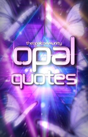 Opal Quotes by TheOpalCommunity
