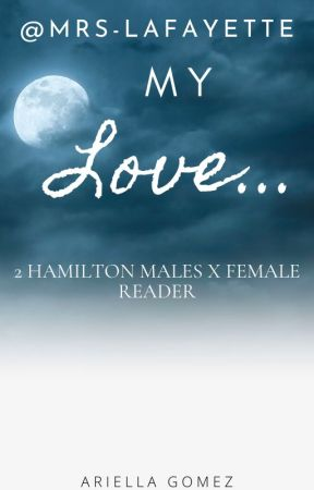 My love... ( Hamilton Males x Female Reader) by Mrs-Lafayette