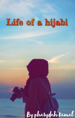 Life of a Hijabi  by PharydahKamal