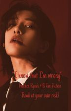 I know that I'm wrong || HakkenCoser's +18 Fanfiction by K_Mxria