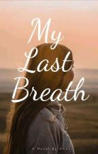 My Last Breath by Summersong03