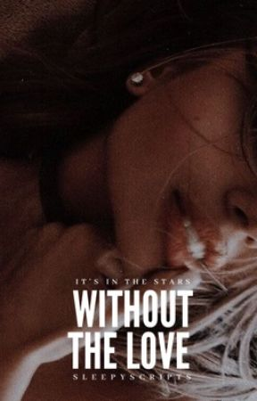 Without The Love | coming soon by sleepyscripts