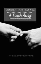 A touch away (EnnoTana) by sadtrashtimes